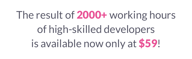 The result of 500+ working hours of high-skilled developers is available now only at $59!
