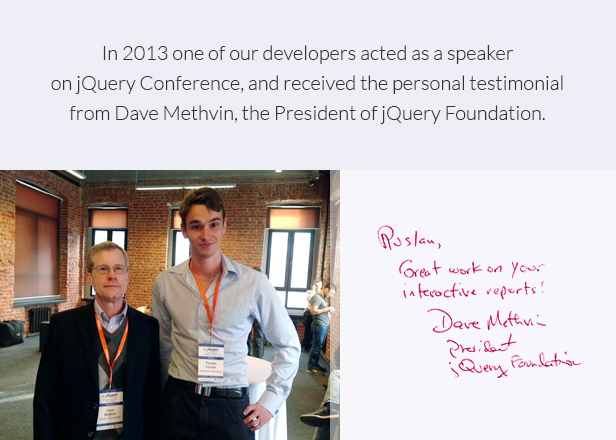 In 2013 one of our developers acted as a speaker on jQuery Conference, and received the personal testimonial from Dave Methvin, the President of jQuery Foundation.