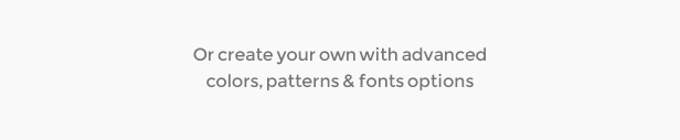Or create your own with advanced colors, patterns & fonts options