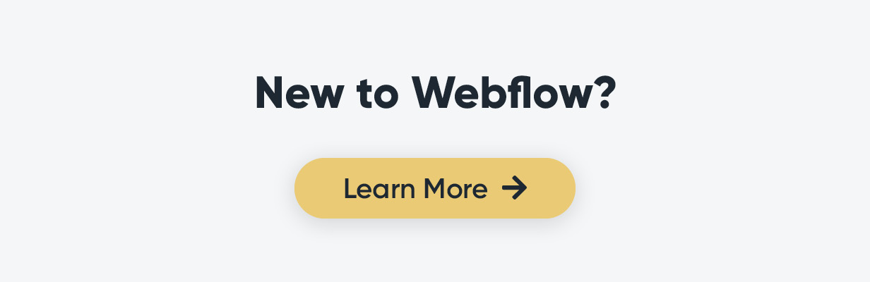 New to Webflow? Learn more